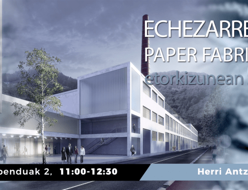 Echezarreta paper fabrika: Etorkizunean zer? (Hitzaldia)